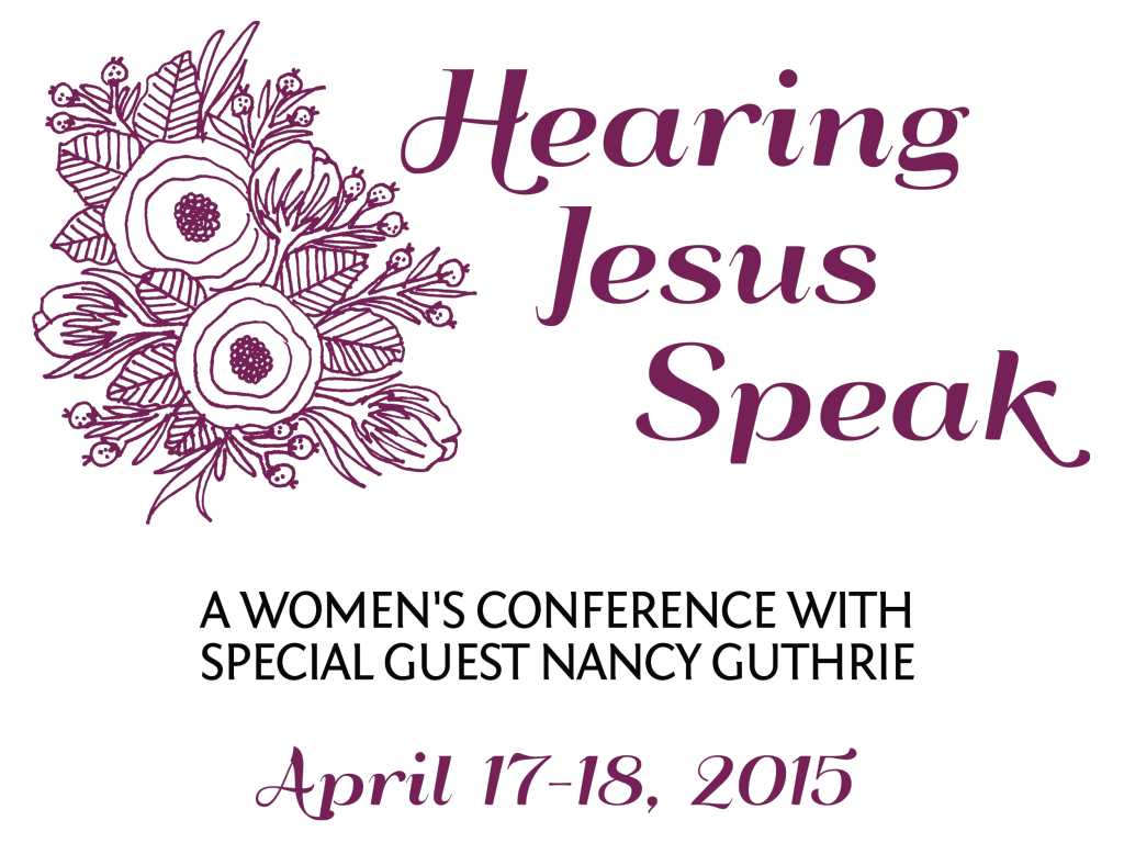 Hearing Jesus Speak: A women's conference with Nancy Guthrie